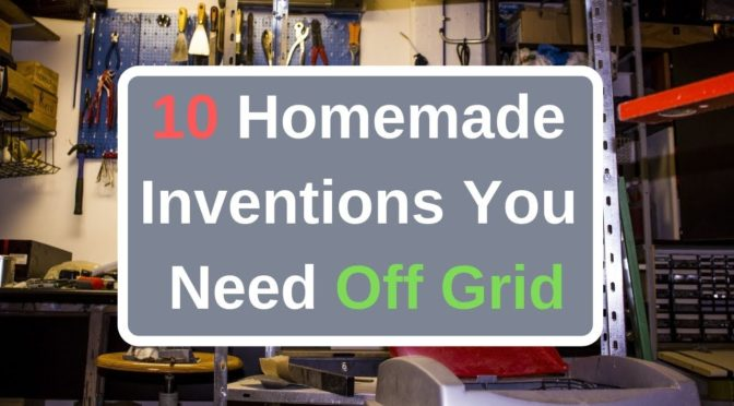 10 Homemade Off Grid Inventions (2019)